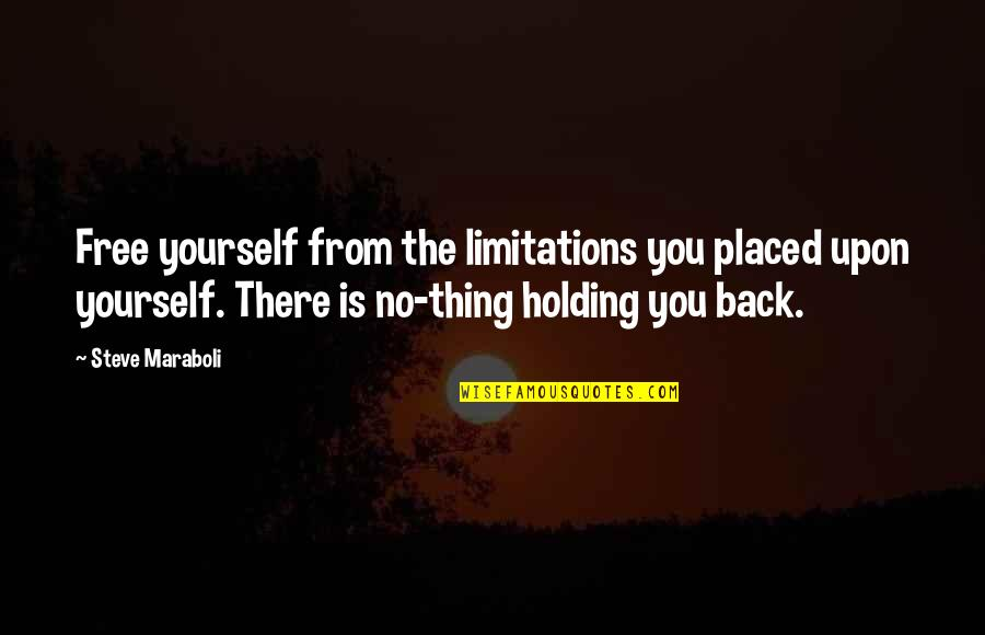Holding Yourself Back Quotes By Steve Maraboli: Free yourself from the limitations you placed upon