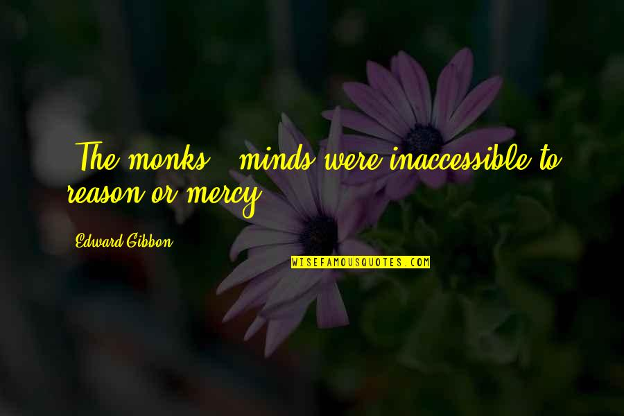 Holiday 1938 Quotes By Edward Gibbon: [The monks'] minds were inaccessible to reason or