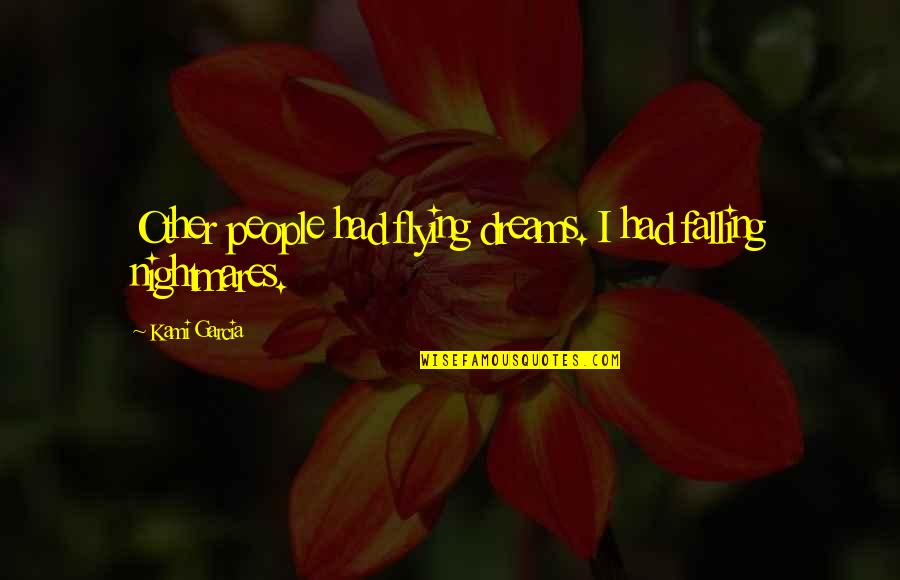 Holiday 1938 Quotes By Kami Garcia: Other people had flying dreams. I had falling