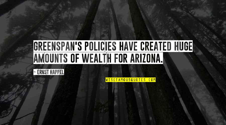 Holiday Dinners Quotes By Ernst Happel: Greenspan's policies have created huge amounts of wealth