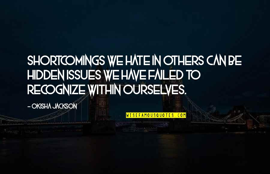 Holiday Dinners Quotes By Okisha Jackson: Shortcomings we hate in others can be hidden