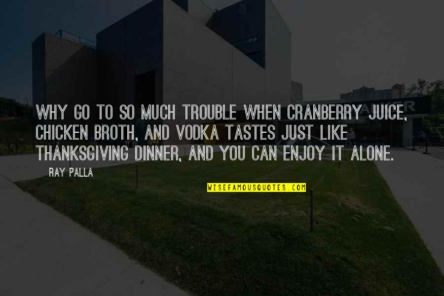 Holiday Season Greetings Quotes By Ray Palla: Why go to so much trouble when Cranberry