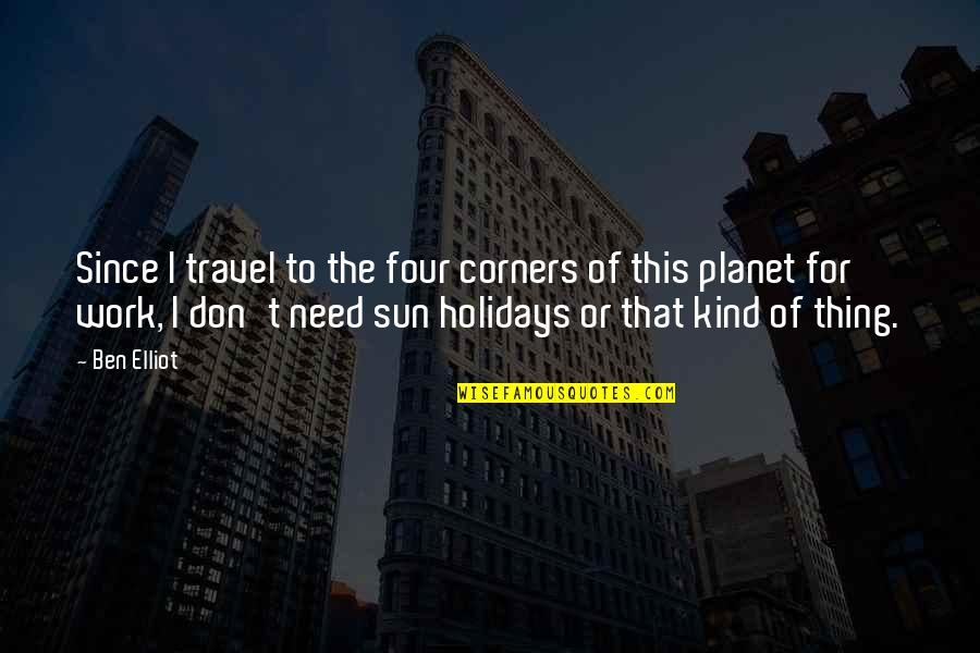 Holidays In The Sun Quotes By Ben Elliot: Since I travel to the four corners of