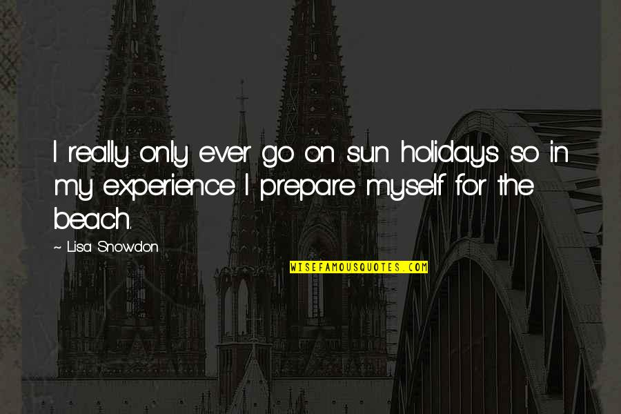 Holidays In The Sun Quotes By Lisa Snowdon: I really only ever go on sun holidays