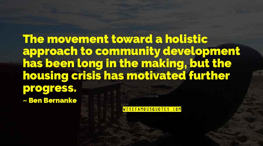 Holistic Approach Quotes By Ben Bernanke: The movement toward a holistic approach to community