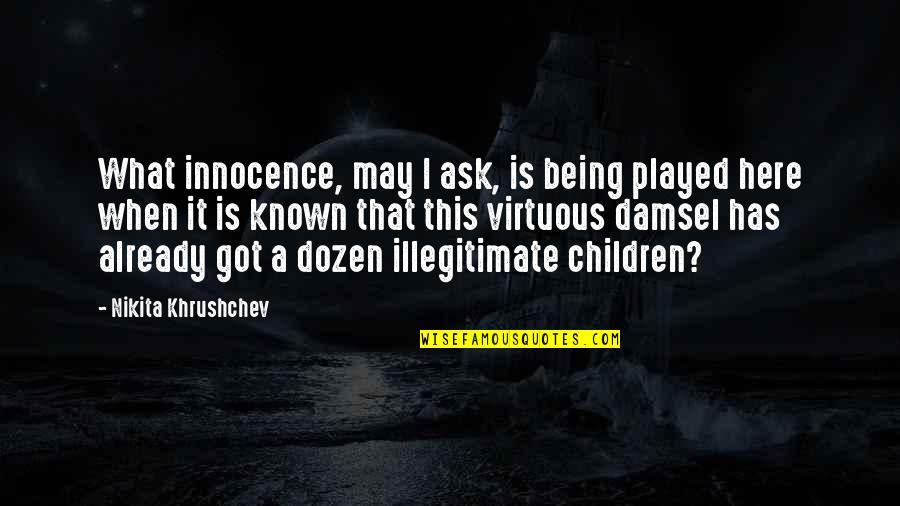 Holistic Approach Quotes By Nikita Khrushchev: What innocence, may I ask, is being played