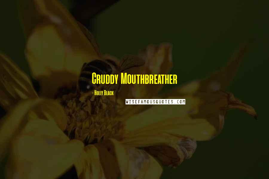 Holly Black quotes: Cruddy Mouthbreather
