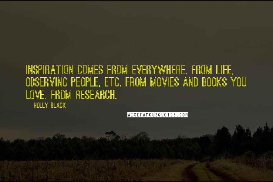 Holly Black quotes: Inspiration comes from everywhere. From life, observing people, etc. From movies and books you love. From research.