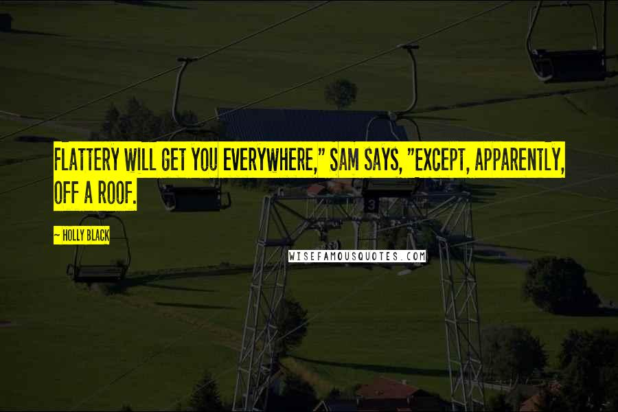 "Holly Black quotes: Flattery will get you everywhere,"" Sam says, ""Except, apparently, off a roof."
