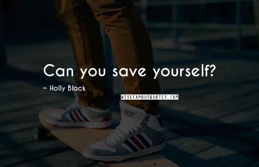Holly Black quotes: Can you save yourself?