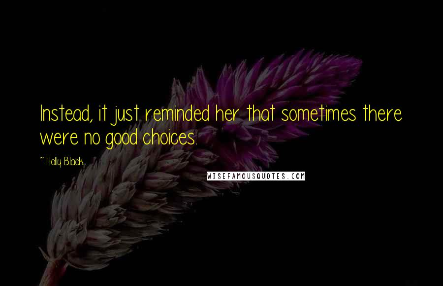 Holly Black quotes: Instead, it just reminded her that sometimes there were no good choices.