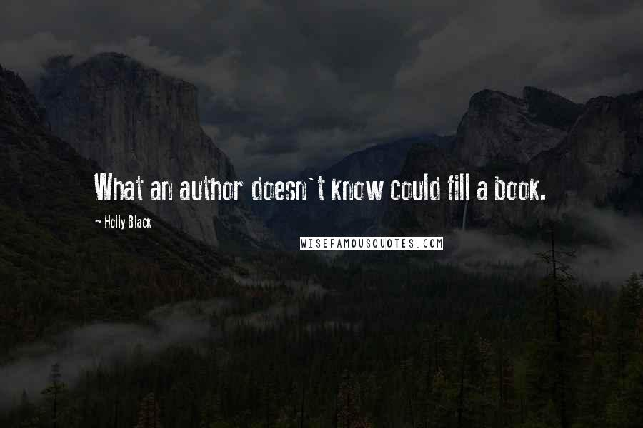 Holly Black quotes: What an author doesn't know could fill a book.