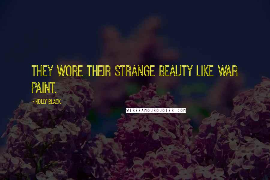 Holly Black quotes: They wore their strange beauty like war paint.