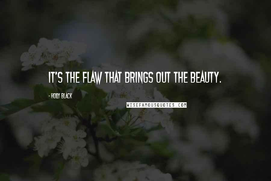 Holly Black quotes: It's the flaw that brings out the beauty.
