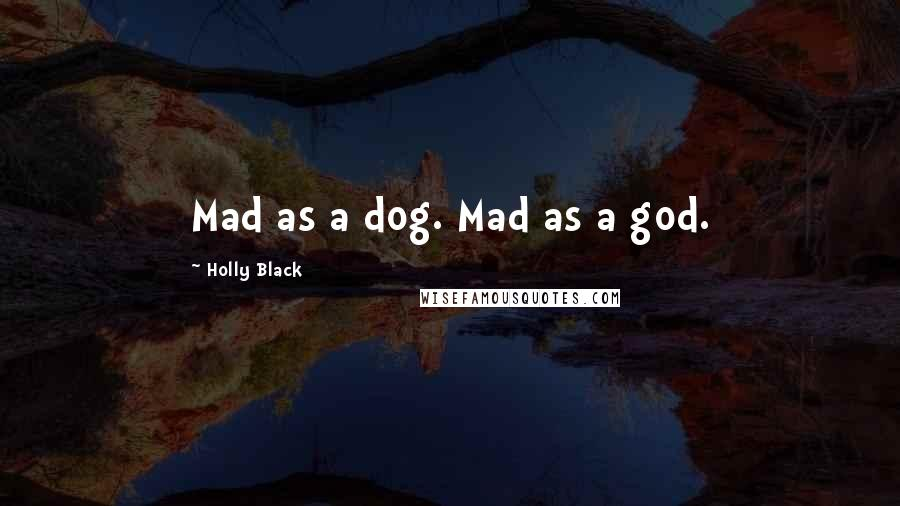 Holly Black quotes: Mad as a dog. Mad as a god.