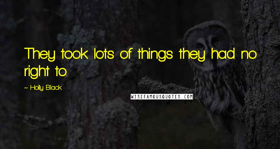 Holly Black quotes: They took lots of things they had no right to.