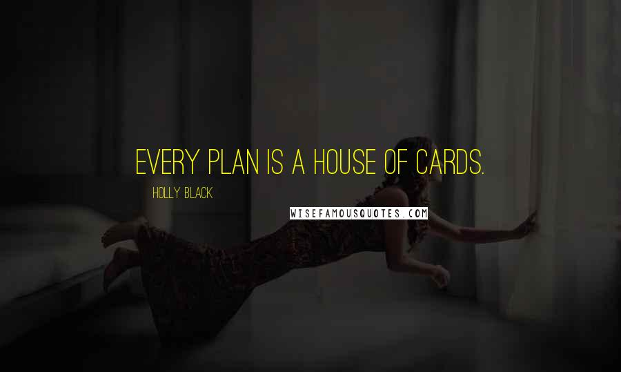Holly Black quotes: Every plan is a house of cards.