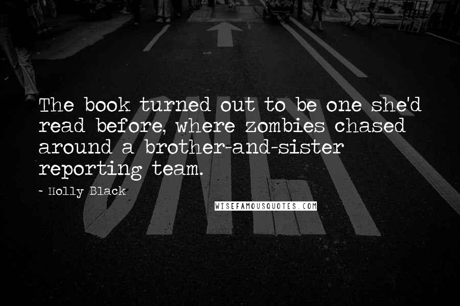 Holly Black quotes: The book turned out to be one she'd read before, where zombies chased around a brother-and-sister reporting team.
