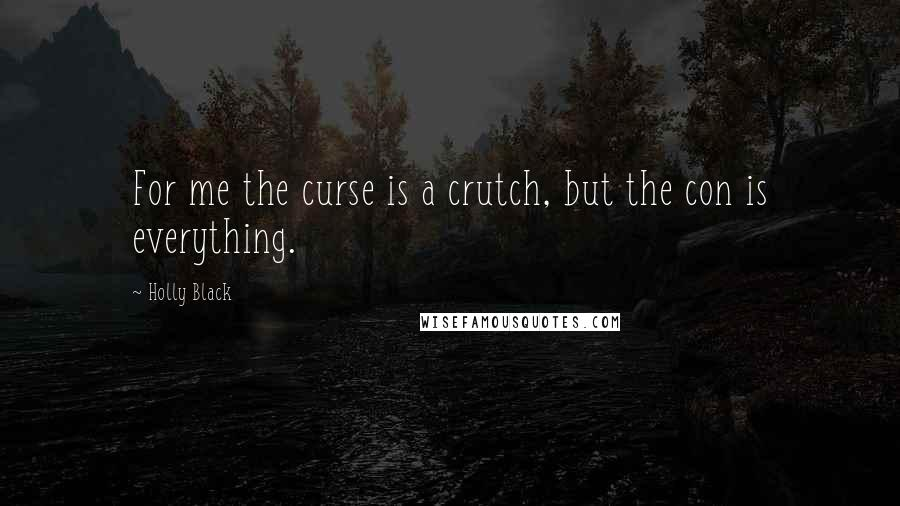 Holly Black quotes: For me the curse is a crutch, but the con is everything.