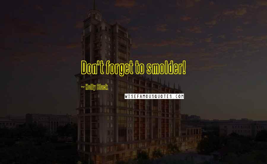 Holly Black quotes: Don't forget to smolder!