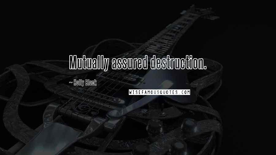 Holly Black quotes: Mutually assured destruction.