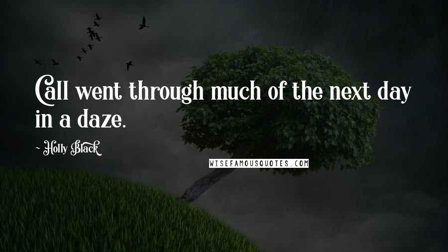 Holly Black quotes: Call went through much of the next day in a daze.