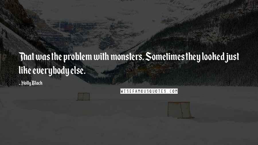 Holly Black quotes: That was the problem with monsters. Sometimes they looked just like everybody else.