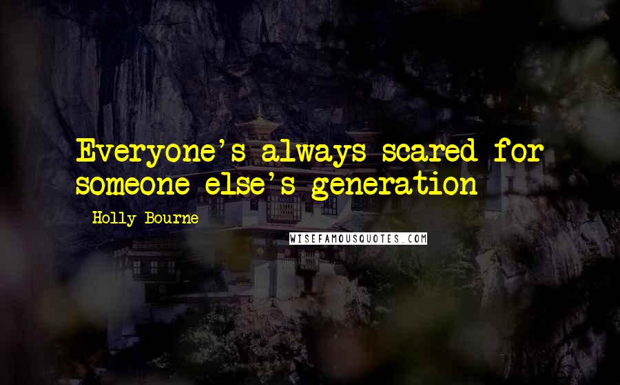 Holly Bourne quotes: Everyone's always scared for someone else's generation