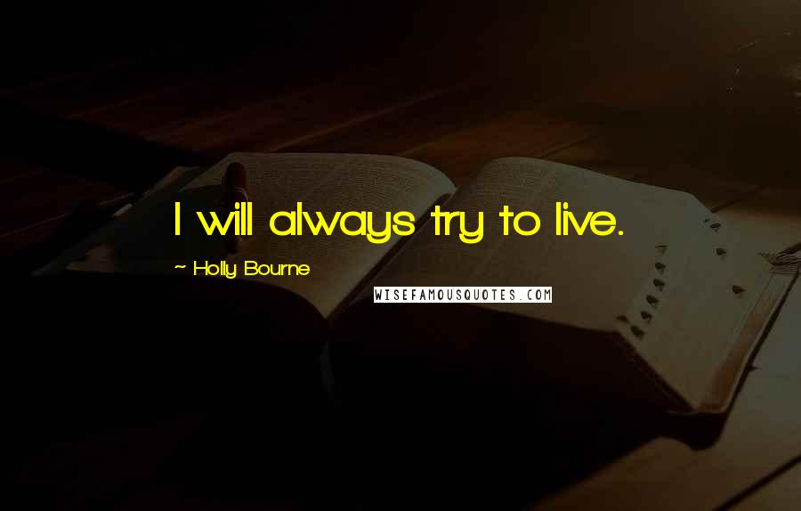 Holly Bourne quotes: I will always try to live.