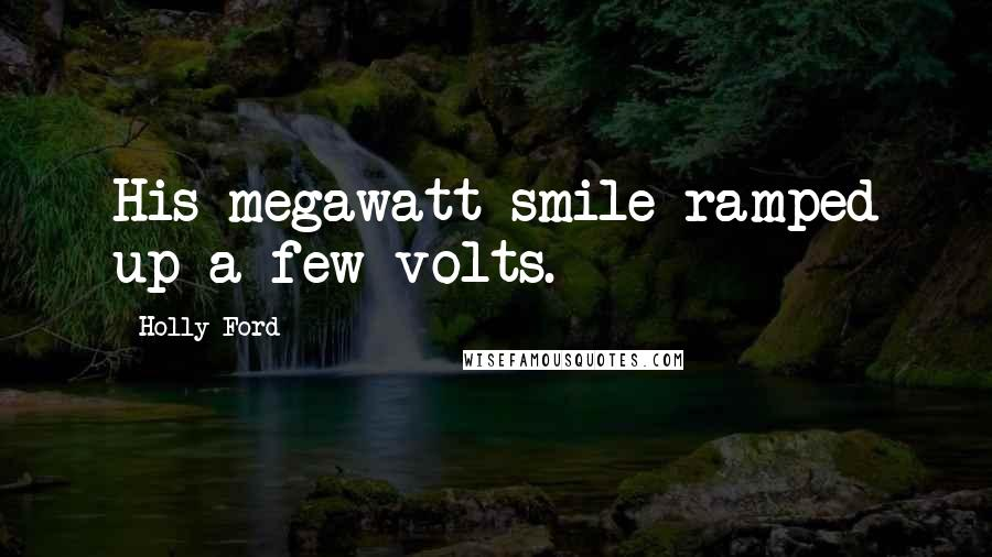 Holly Ford quotes: His megawatt smile ramped up a few volts.