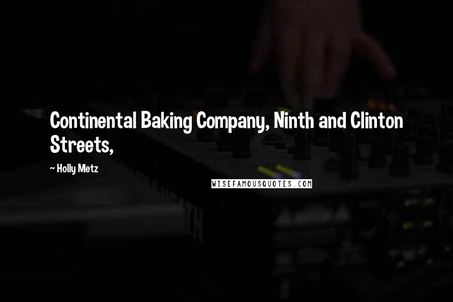 Holly Metz quotes: Continental Baking Company, Ninth and Clinton Streets,