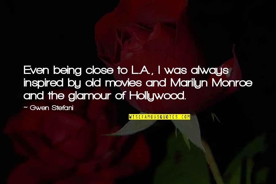 Hollywood Glamour Quotes By Gwen Stefani: Even being close to L.A., I was always