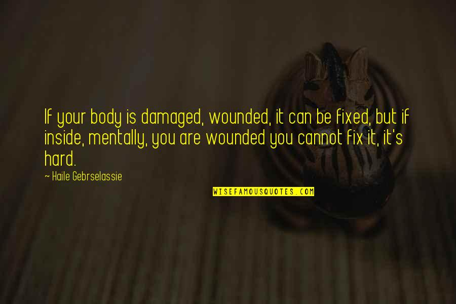 Hollywood Glamour Quotes By Haile Gebrselassie: If your body is damaged, wounded, it can