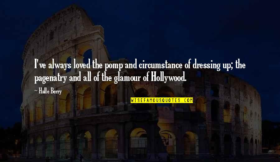 Hollywood Glamour Quotes By Halle Berry: I've always loved the pomp and circumstance of