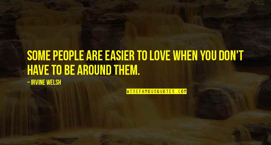 Hollywood Glamour Quotes By Irvine Welsh: Some people are easier to love when you