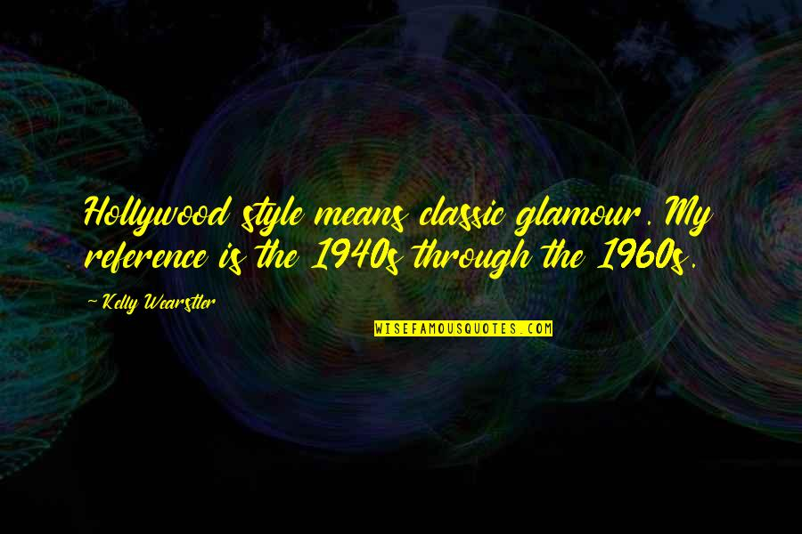 Hollywood Glamour Quotes By Kelly Wearstler: Hollywood style means classic glamour. My reference is