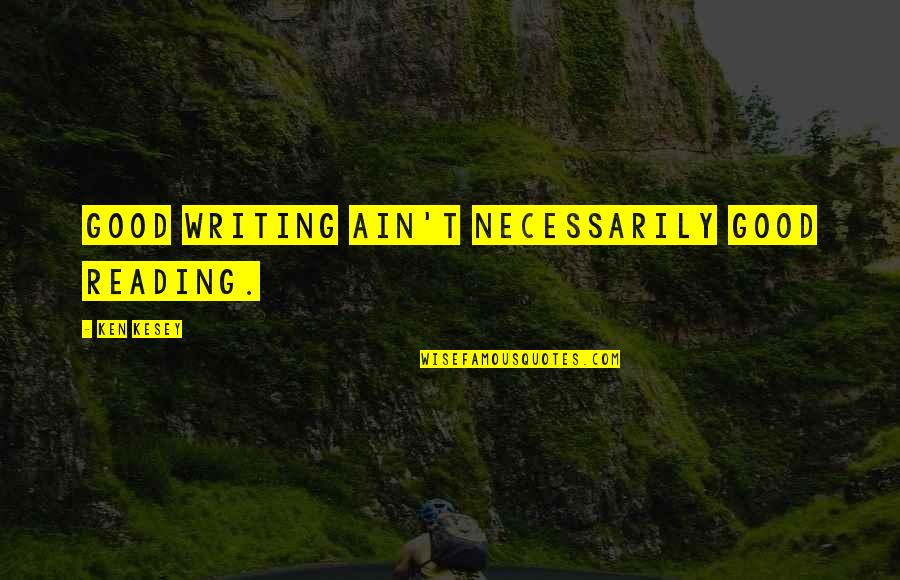 Hollywood Glamour Quotes By Ken Kesey: Good writing ain't necessarily good reading.