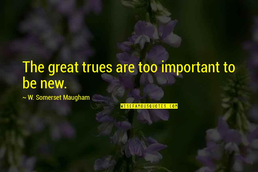 Hollywood Glamour Quotes By W. Somerset Maugham: The great trues are too important to be