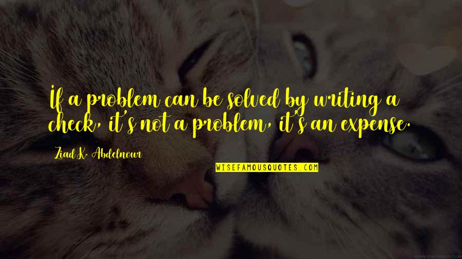 Hollywood Glamour Quotes By Ziad K. Abdelnour: If a problem can be solved by writing