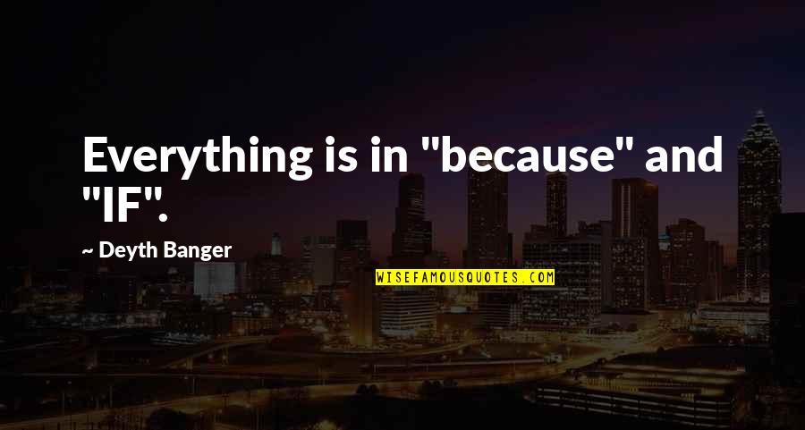 """Holodnuyu Quotes By Deyth Banger: Everything is in """"because"""" and """"IF""""."""