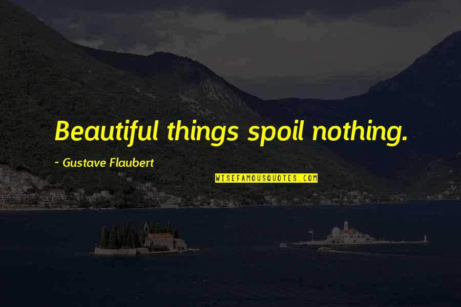 Holodnuyu Quotes By Gustave Flaubert: Beautiful things spoil nothing.