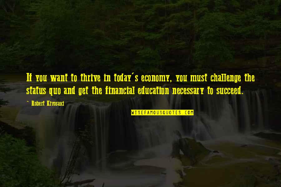 Holodnuyu Quotes By Robert Kiyosaki: If you want to thrive in today's economy,