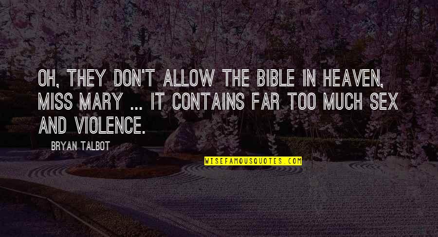 Holy Mary Quotes By Bryan Talbot: Oh, they don't allow the Bible in Heaven,