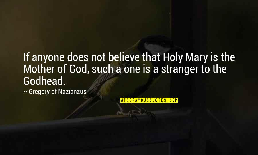 Holy Mary Quotes By Gregory Of Nazianzus: If anyone does not believe that Holy Mary