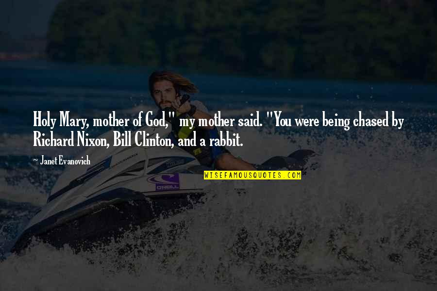 """Holy Mary Quotes By Janet Evanovich: Holy Mary, mother of God,"""" my mother said."""