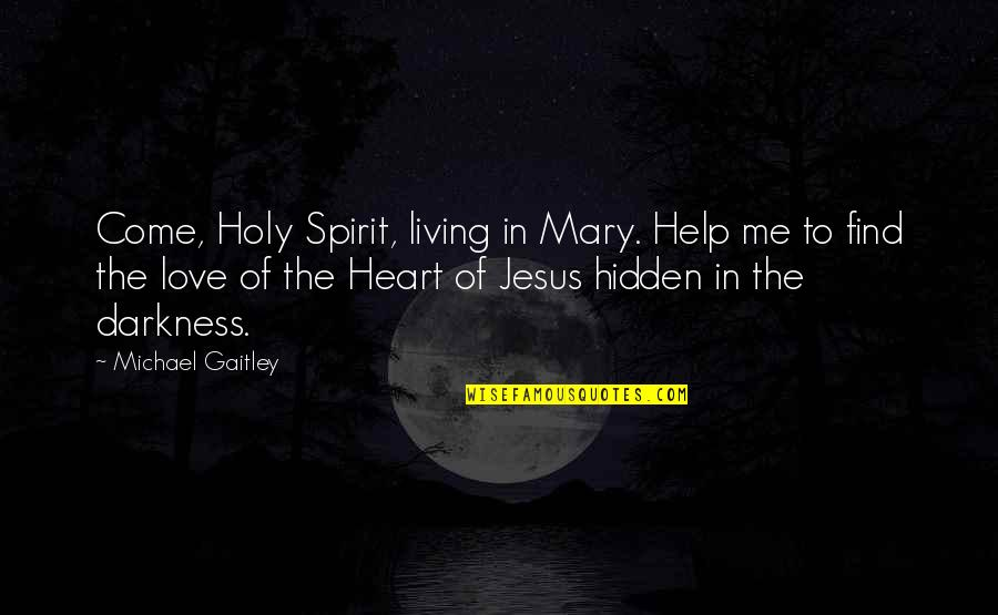 Holy Mary Quotes By Michael Gaitley: Come, Holy Spirit, living in Mary. Help me
