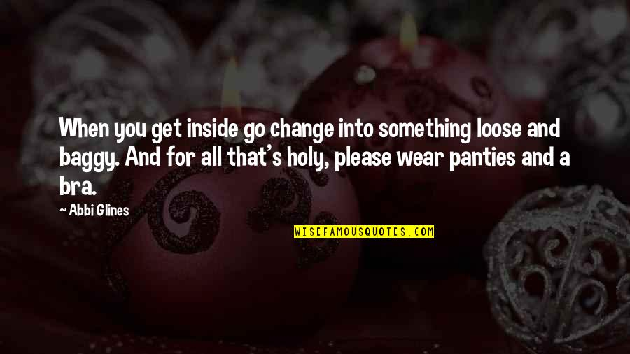 Holy Something Quotes By Abbi Glines: When you get inside go change into something