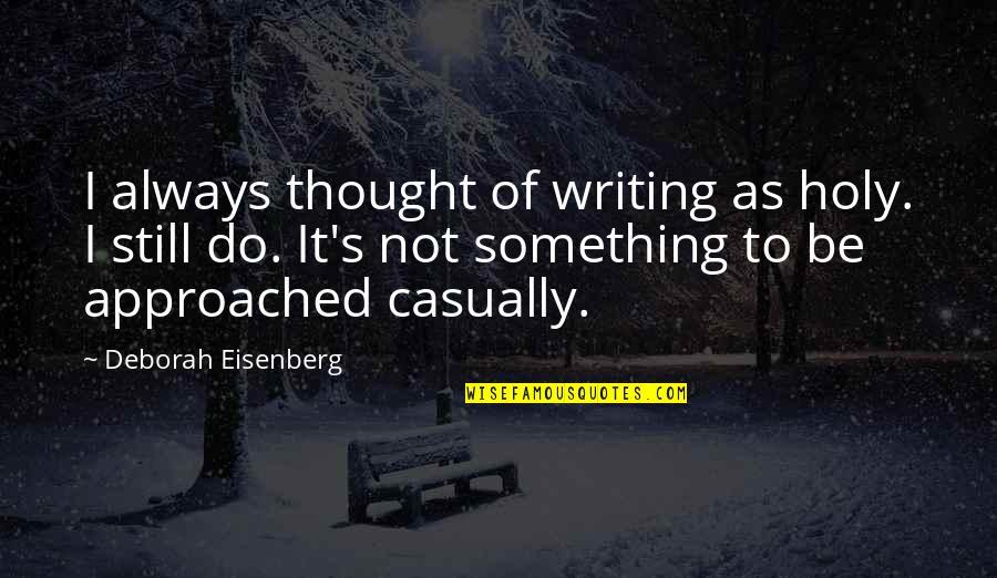 Holy Something Quotes By Deborah Eisenberg: I always thought of writing as holy. I