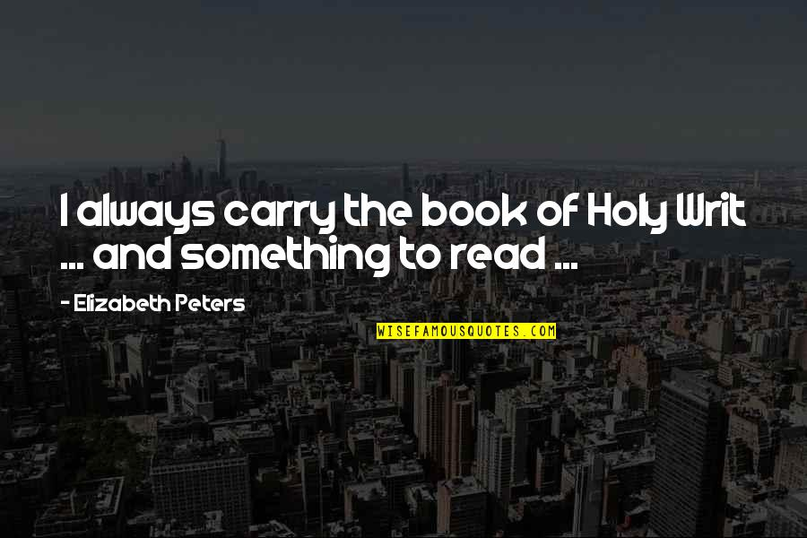 Holy Something Quotes By Elizabeth Peters: I always carry the book of Holy Writ