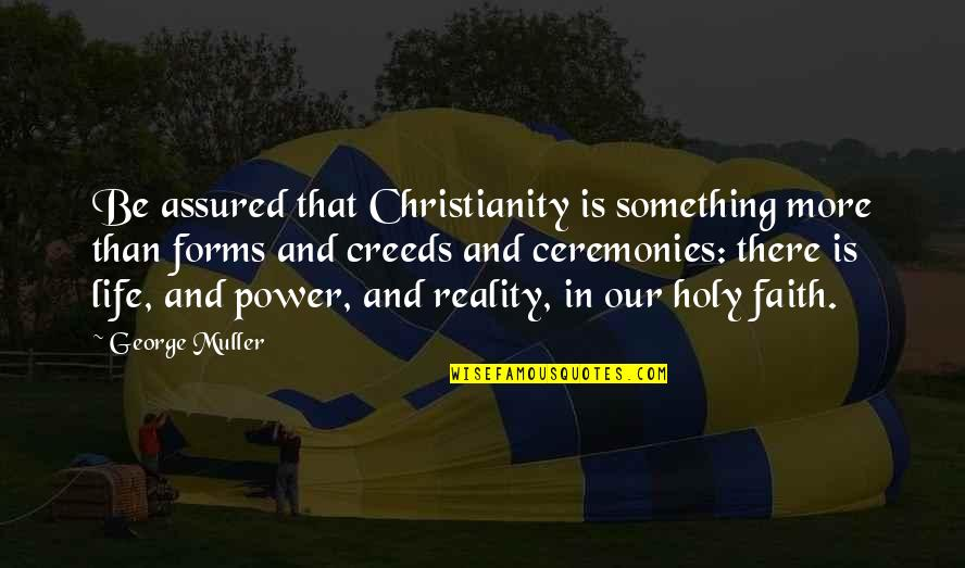 Holy Something Quotes By George Muller: Be assured that Christianity is something more than